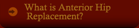 What is Anterior Hip Replacement?